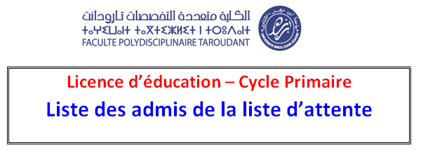 Licence Education – Cycle Primaire  Liste des admis de la liste d attente